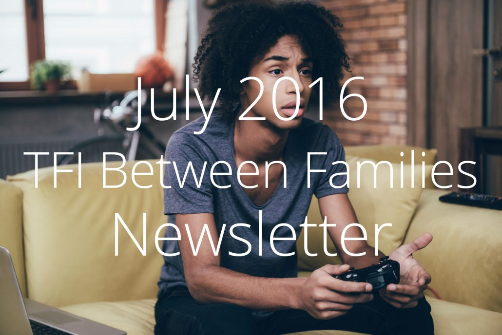 July 2016 – Between Families Newsletter